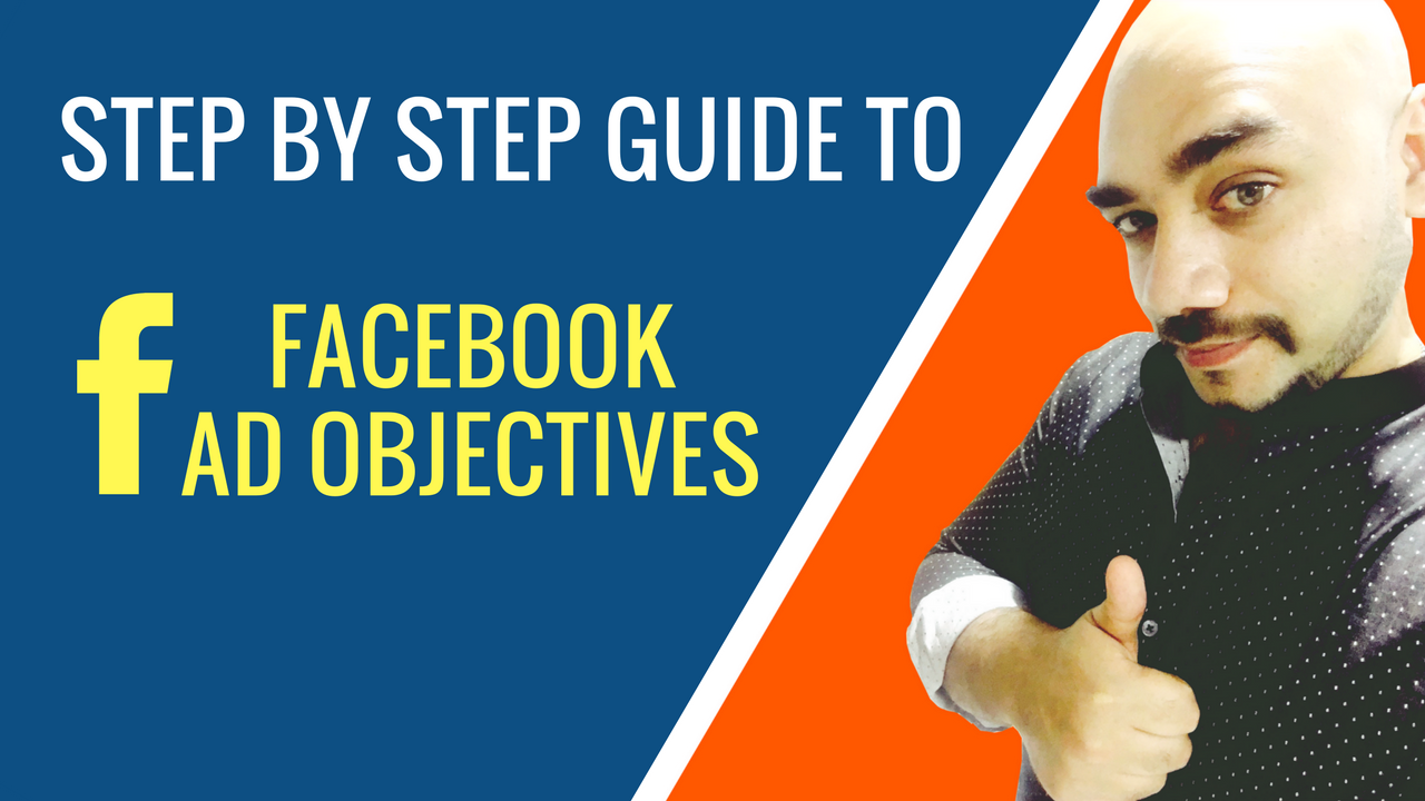 A Step By Step Guide To Facebook Ad Objectives